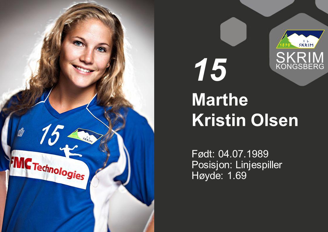 Født: 04.07.1989 Posisjon: Linjespiller Høyde: 1.69 Marthe Kristin Olsen 15