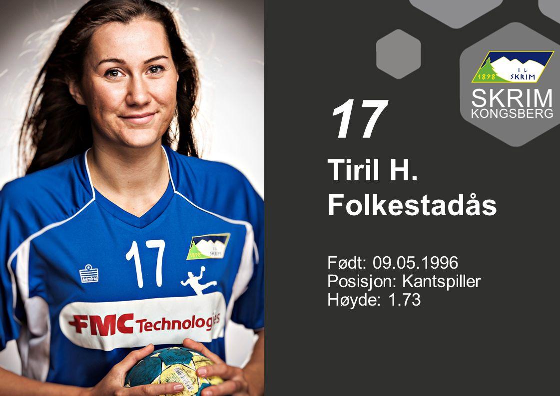 Født: 09.05.1996 Posisjon: Kantspiller Høyde: 1.73 Tiril H. Folkestadås 17