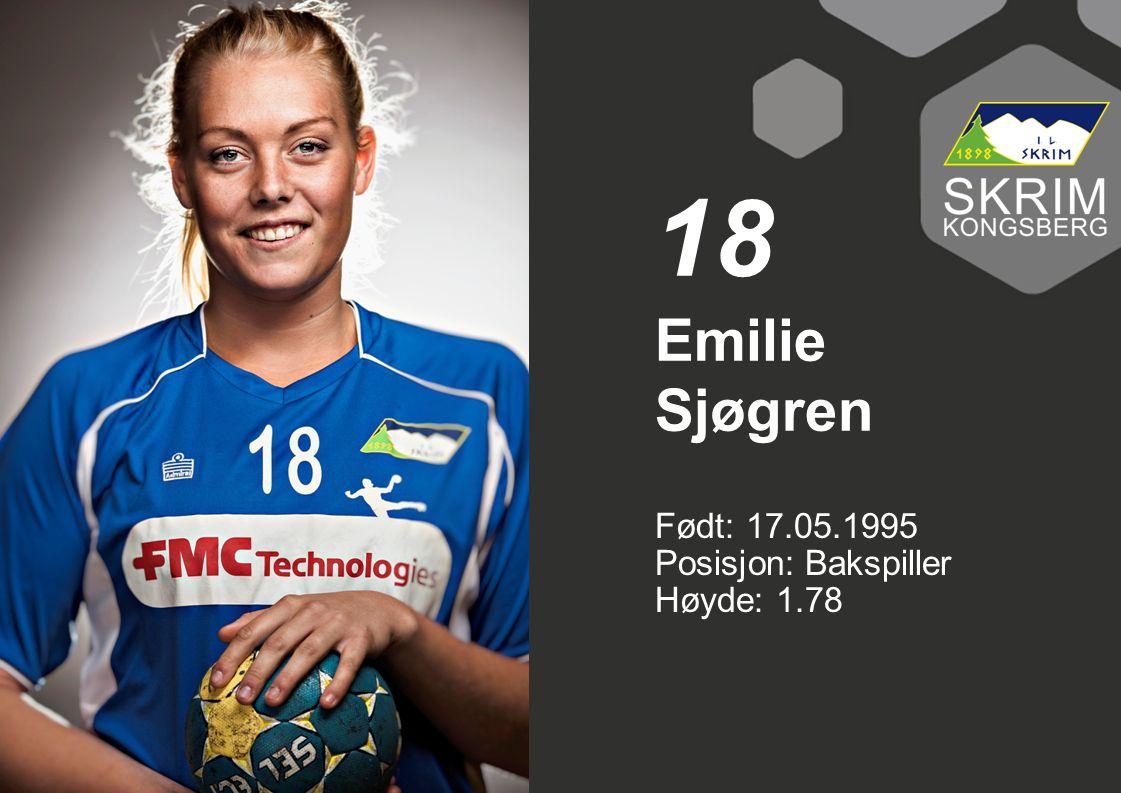 Født: 17.05.1995 Posisjon: Bakspiller Høyde: 1.78 Emilie Sjøgren 18