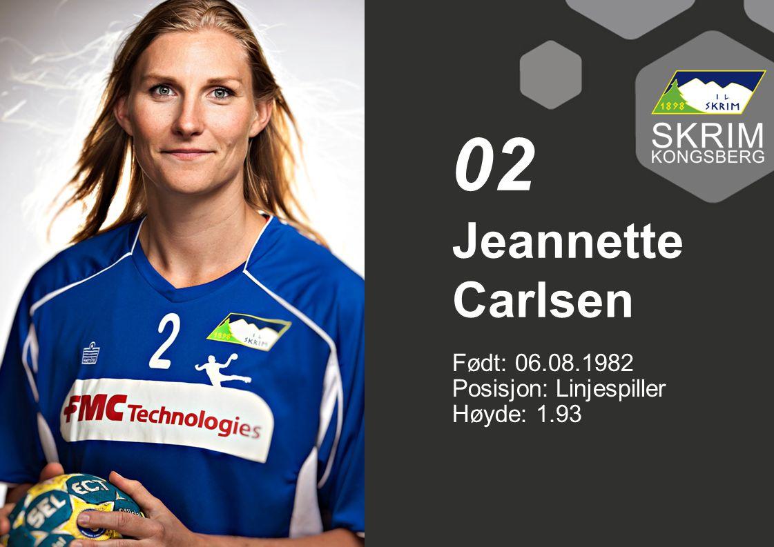 Født: 06.08.1982 Posisjon: Linjespiller Høyde: 1.93 Jeannette Carlsen 02