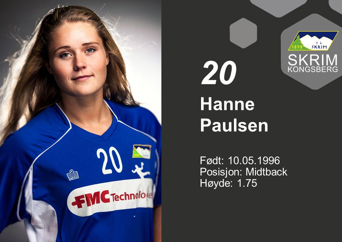 Født: 10.05.1996 Posisjon: Midtback Høyde: 1.75 Hanne Paulsen 20
