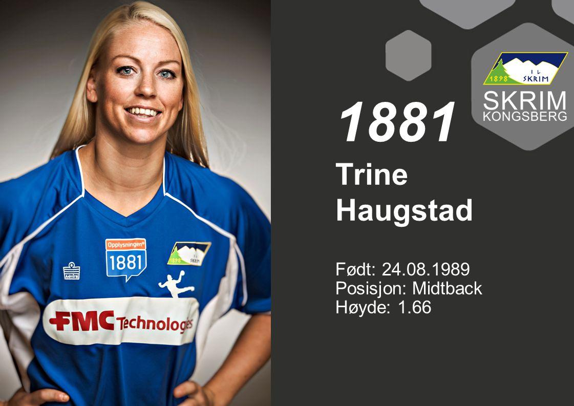 Født: 24.08.1989 Posisjon: Midtback Høyde: 1.66 Trine Haugstad 1881
