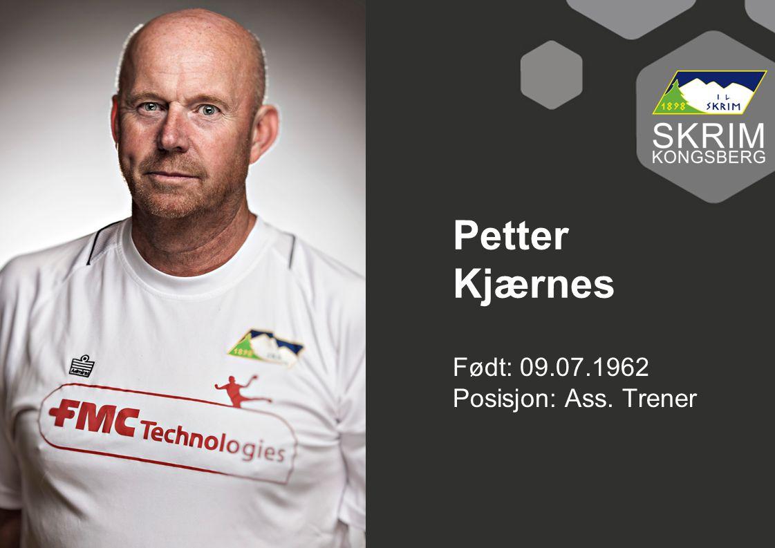 Født: 09.07.1962 Posisjon: Ass. Trener Petter Kjærnes