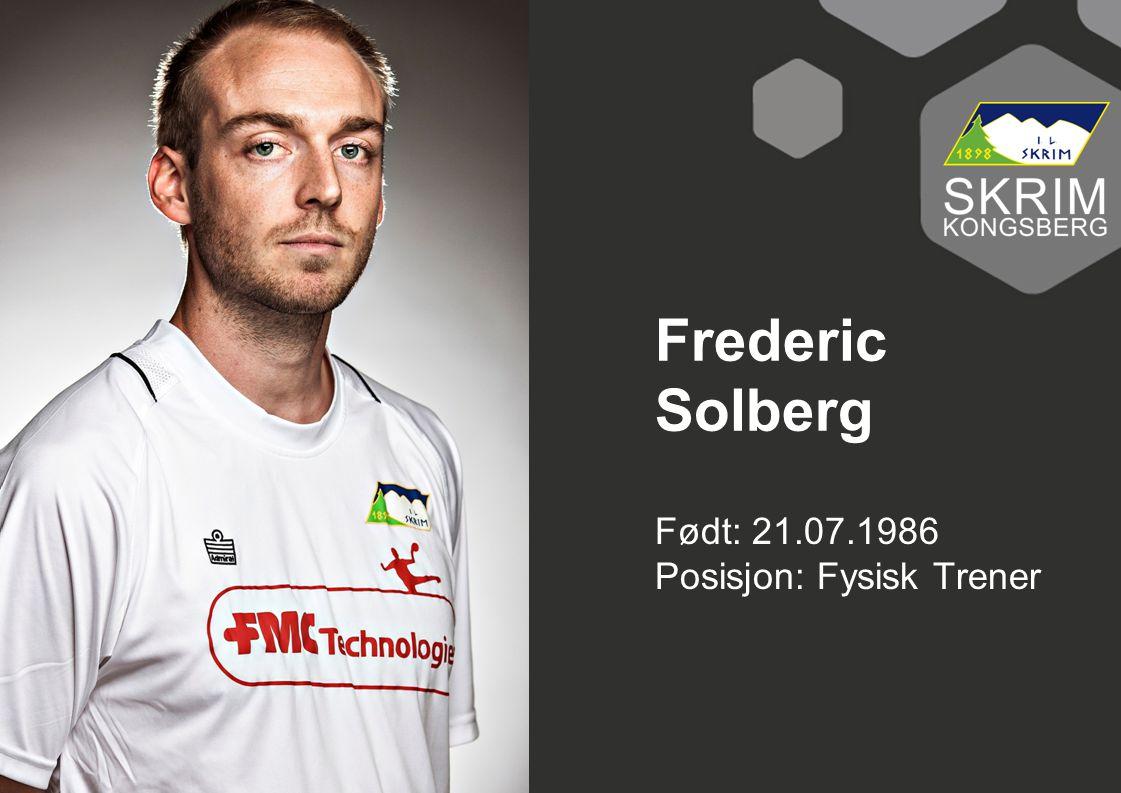 Født: 21.07.1986 Posisjon: Fysisk Trener Frederic Solberg