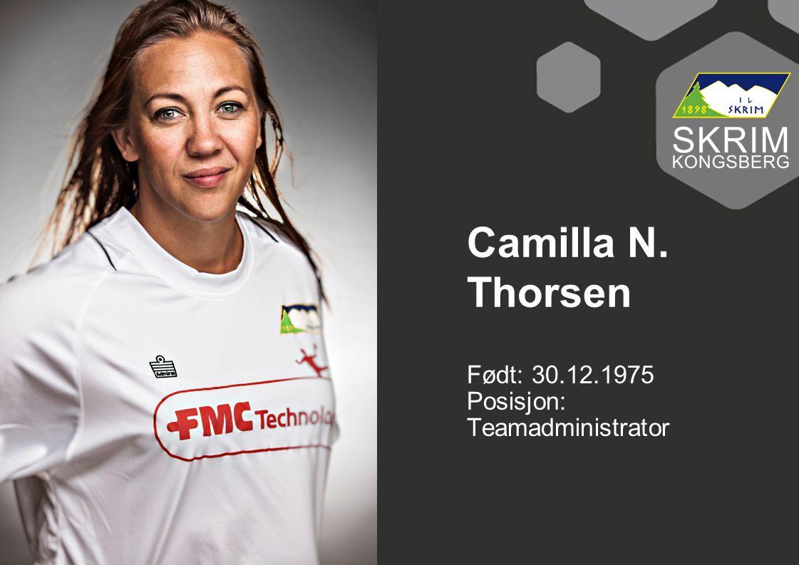 Født: 30.12.1975 Posisjon: Teamadministrator Camilla N. Thorsen
