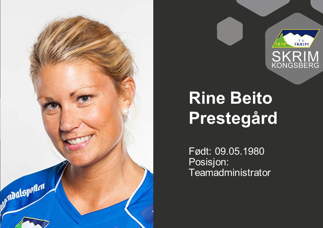 Født: 09.05.1980 Posisjon: Teamadministrator Rine Beito Prestegård