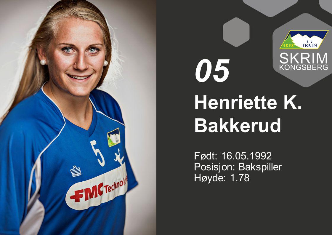 Født: 16.05.1992 Posisjon: Bakspiller Høyde: 1.78 Henriette K. Bakkerud 05