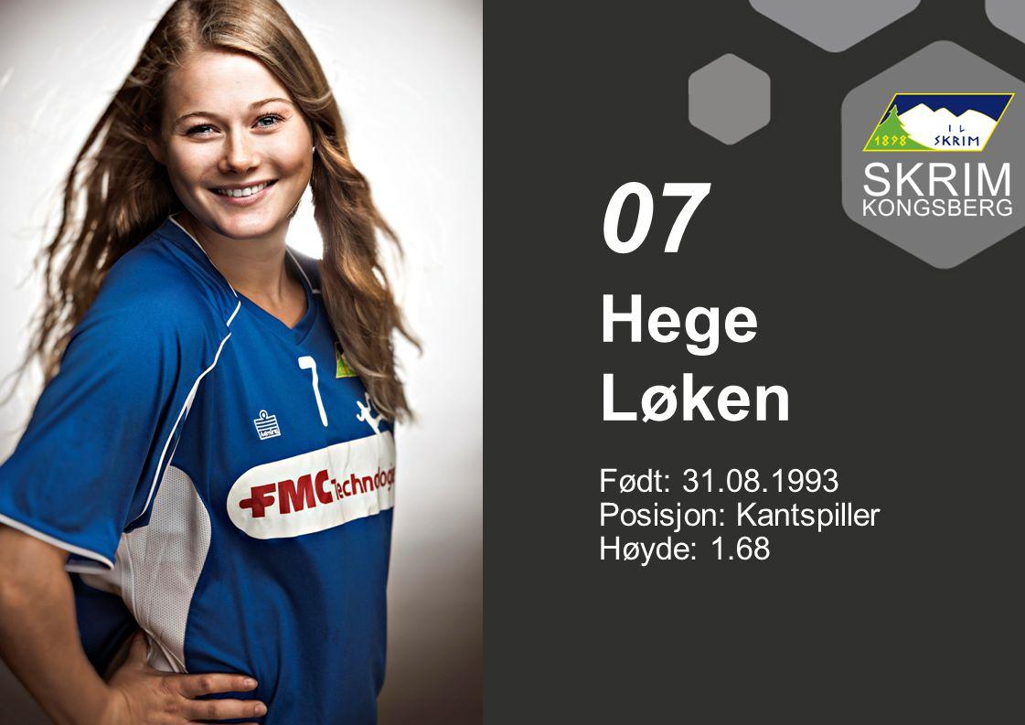 Født: 31.08.1993 Posisjon: Kantspiller Høyde: 1.68 Hege Løken 07