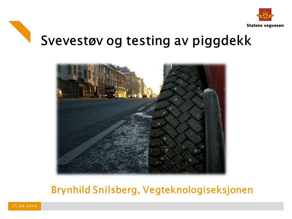 Svevestøv og testing av piggdekk Brynhild Snilsberg, Vegteknologiseksjonen 25.09.2014