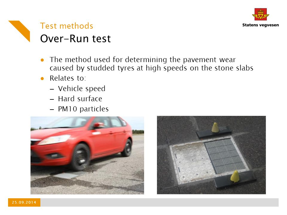 Over-Run test ● The method used for determining the pavement wear caused by studded tyres at high speeds on the stone slabs ● Relates to: – Vehicle sp
