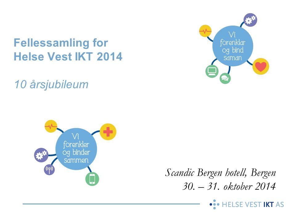 Fellessamling for Helse Vest IKT 2014 10 årsjubileum Scandic Bergen hotell, Bergen 30. – 31. oktober 2014