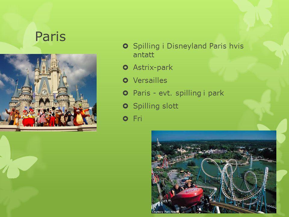 Paris  Spilling i Disneyland Paris hvis antatt  Astrix-park  Versailles  Paris - evt.