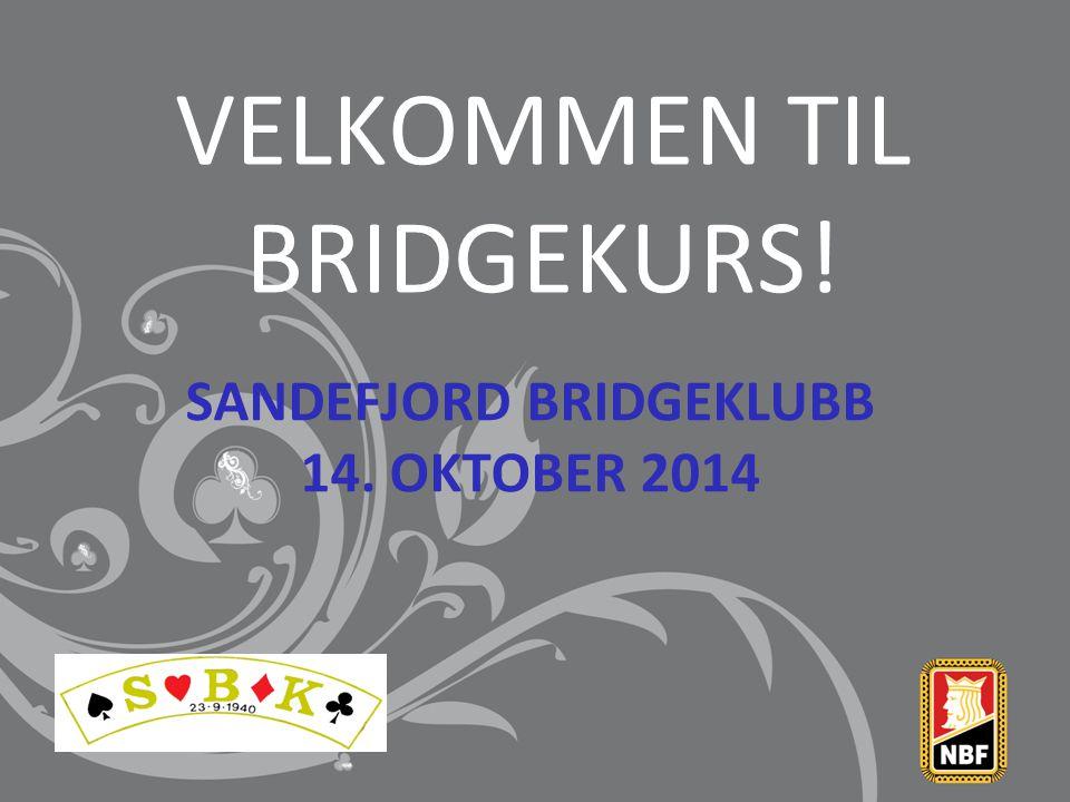VELKOMMEN TIL BRIDGEKURS! SANDEFJORD BRIDGEKLUBB 14. OKTOBER 2014