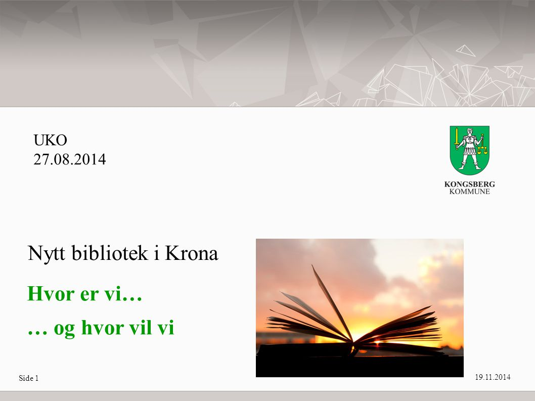Side 1 Hvor er vi… … og hvor vil vi Nytt bibliotek i Krona UKO 27.08.2014 19.11.2014