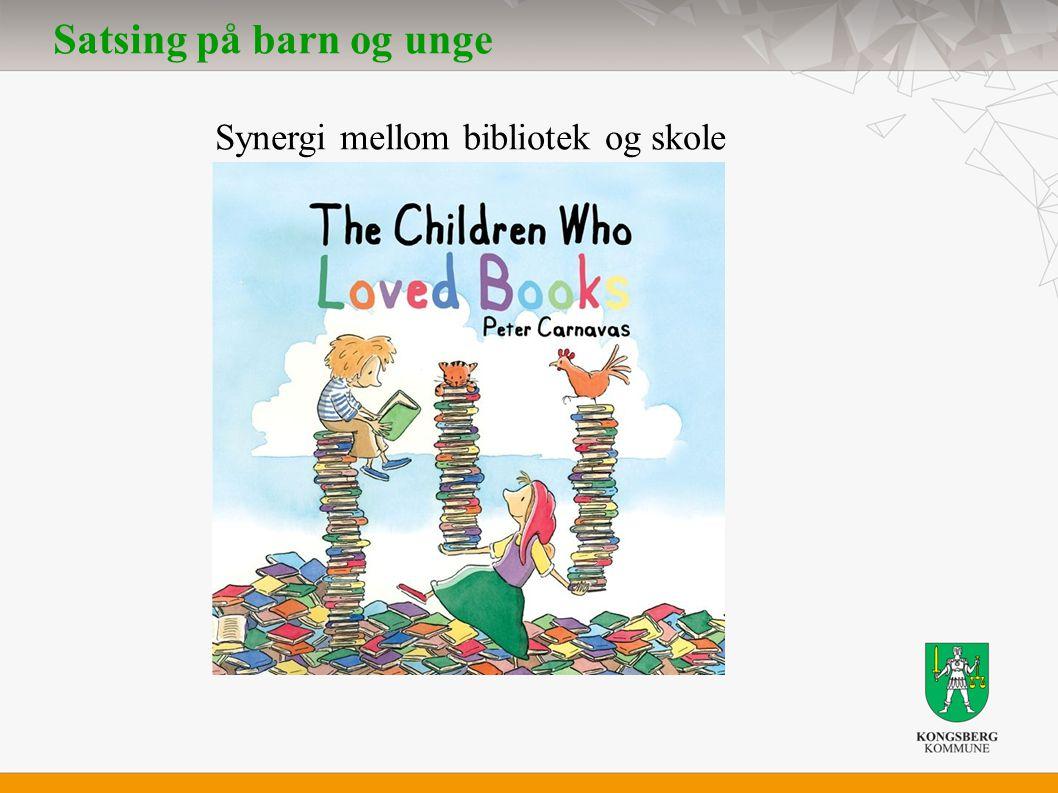 Satsing på barn og unge Synergi mellom bibliotek og skole