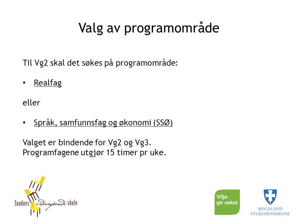 Valg av programområde Til Vg2 skal det søkes på programområde: Realfag eller Språk, samfunnsfag og økonomi (SSØ) Valget er bindende for Vg2 og Vg3. Pr