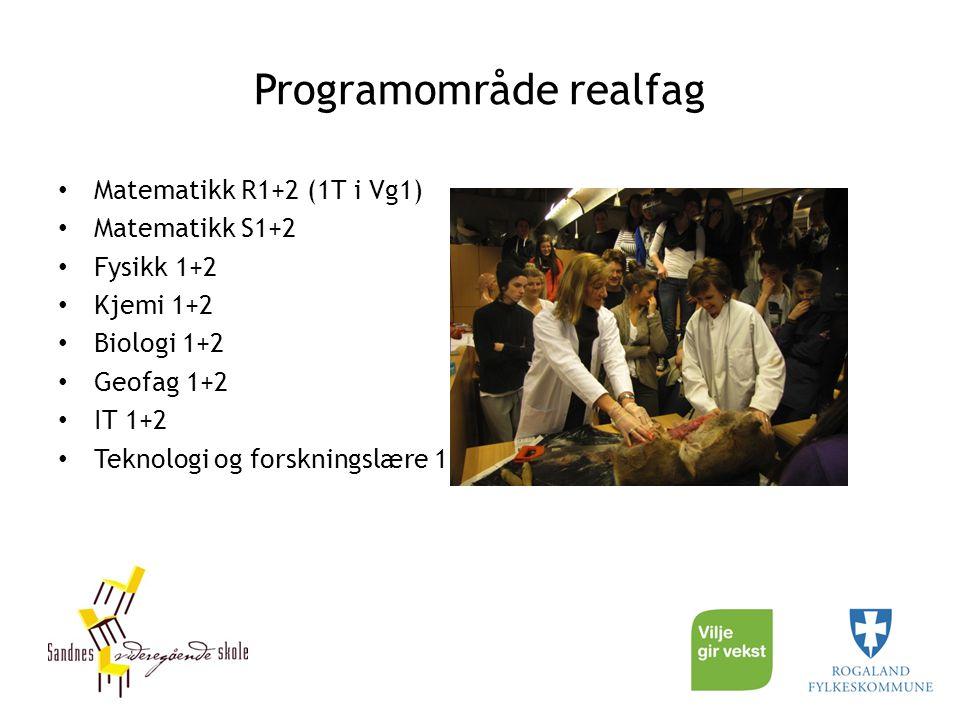 Programområde realfag Matematikk R1+2 (1T i Vg1) Matematikk S1+2 Fysikk 1+2 Kjemi 1+2 Biologi 1+2 Geofag 1+2 IT 1+2 Teknologi og forskningslære 1