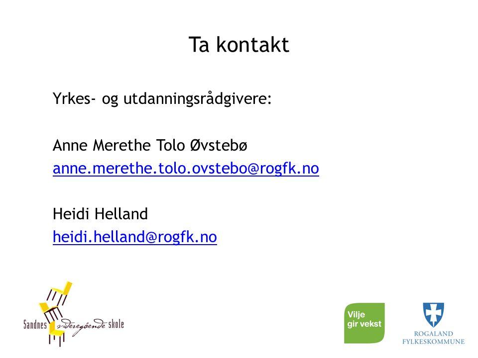 Ta kontakt Yrkes- og utdanningsrådgivere: Anne Merethe Tolo Øvstebø anne.merethe.tolo.ovstebo@rogfk.no Heidi Helland heidi.helland@rogfk.no