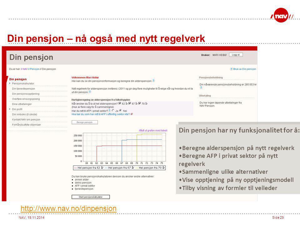 NAV, 19.11.2014Side 29 Din pensjon – nå også med nytt regelverk http://www.nav.no/dinpensjon Din pensjon har ny funksjonalitet for å: Beregne alderspe