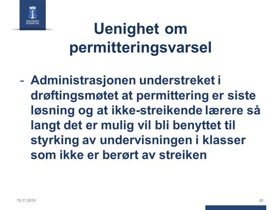 Uenighet om permitteringsvarsel -Administrasjonen understreket i drøftingsmøtet at permittering er siste løsning og at ikke-streikende lærere så langt det er mulig vil bli benyttet til styrking av undervisningen i klasser som ikke er berørt av streiken 19.11.201420