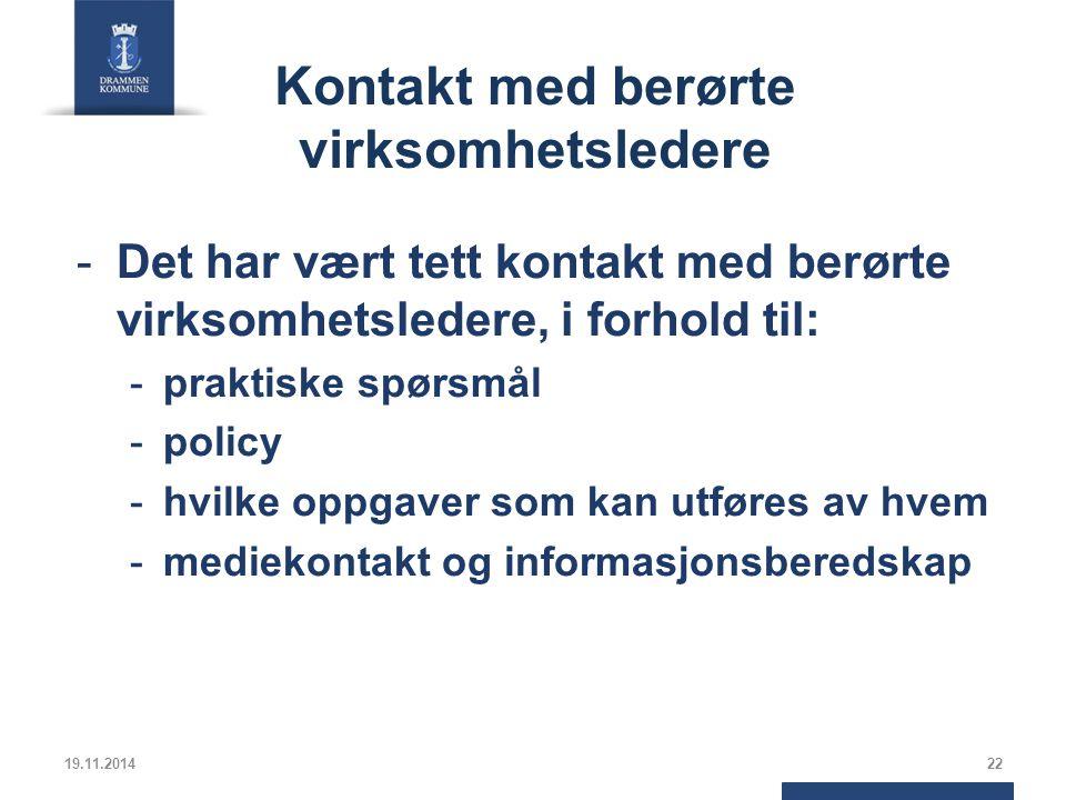 Kontakt med berørte virksomhetsledere -Det har vært tett kontakt med berørte virksomhetsledere, i forhold til: -praktiske spørsmål -policy -hvilke oppgaver som kan utføres av hvem -mediekontakt og informasjonsberedskap 19.11.201422