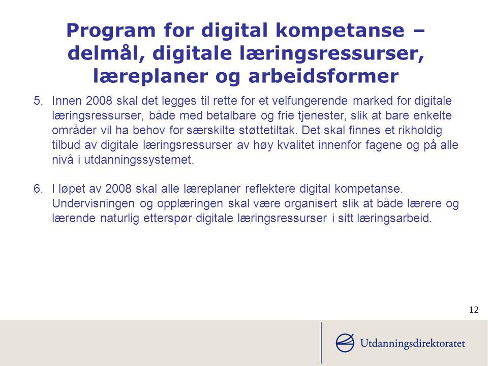 12 5.Innen 2008 skal det legges til rette for et velfungerende marked for digitale læringsressurser, både med betalbare og frie tjenester, slik at bare enkelte områder vil ha behov for særskilte støttetiltak.