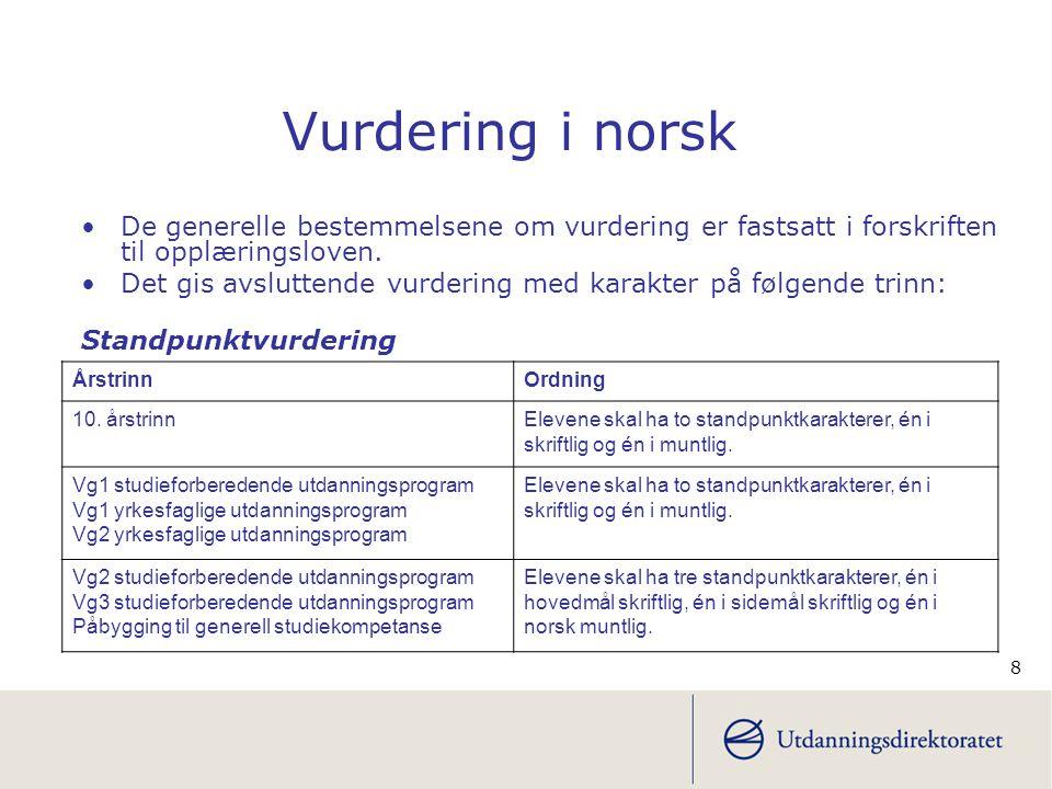 8 Vurdering i norsk De generelle bestemmelsene om vurdering er fastsatt i forskriften til opplæringsloven.