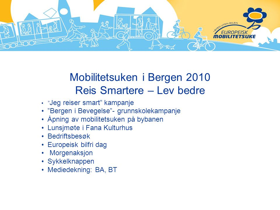 """Mobilitetsuken i Bergen 2010 Reis Smartere – Lev bedre """" Jeg reiser smart"""" kampanje """"Bergen i Bevegelse""""- grunnskolekampanje Åpning av mobilitetsuken"""