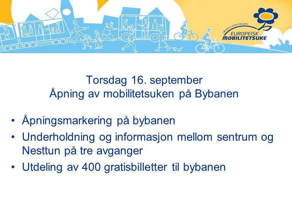 Torsdag 16. september Åpning av mobilitetsuken på Bybanen Åpningsmarkering på bybanen Underholdning og informasjon mellom sentrum og Nesttun på tre av
