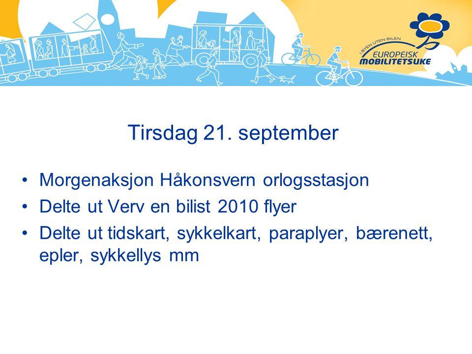 Tirsdag 21. september Morgenaksjon Håkonsvern orlogsstasjon Delte ut Verv en bilist 2010 flyer Delte ut tidskart, sykkelkart, paraplyer, bærenett, epl