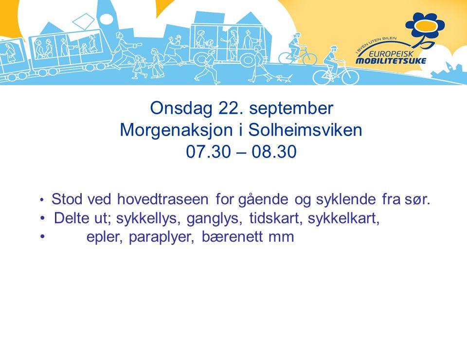 Onsdag 22. september Morgenaksjon i Solheimsviken 07.30 – 08.30 Stod ved hovedtraseen for gående og syklende fra sør. Delte ut; sykkellys, ganglys, ti