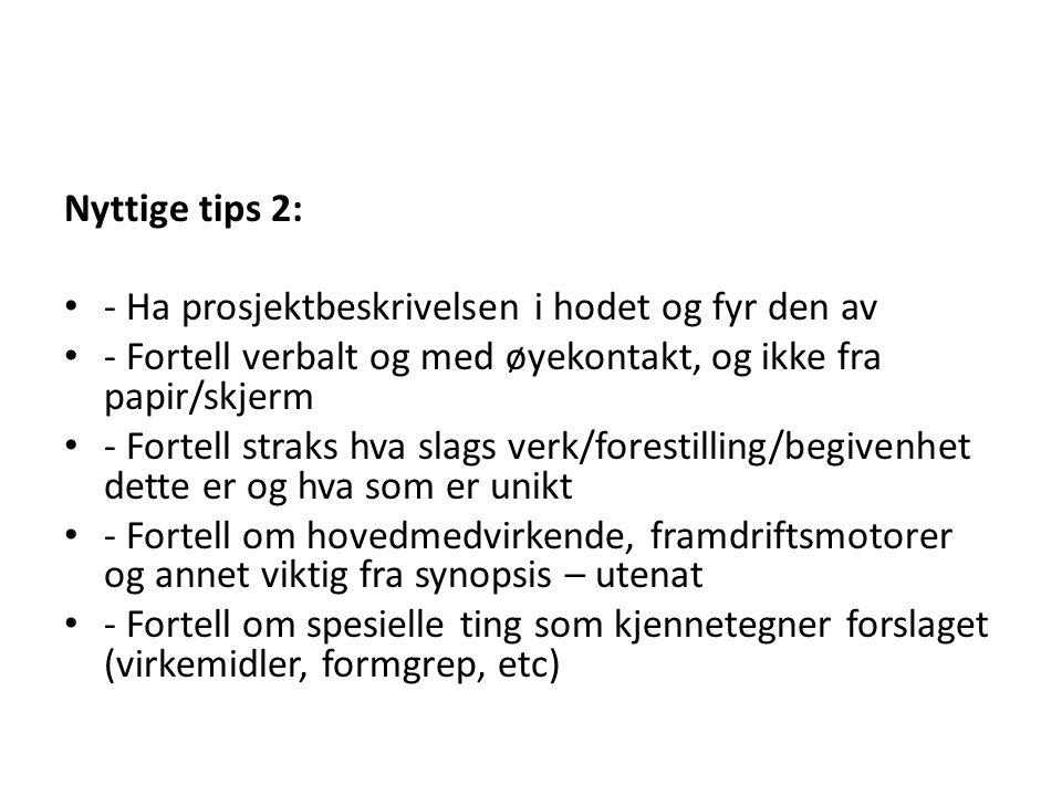 Nyttige tips 2: - Ha prosjektbeskrivelsen i hodet og fyr den av - Fortell verbalt og med øyekontakt, og ikke fra papir/skjerm - Fortell straks hva sla
