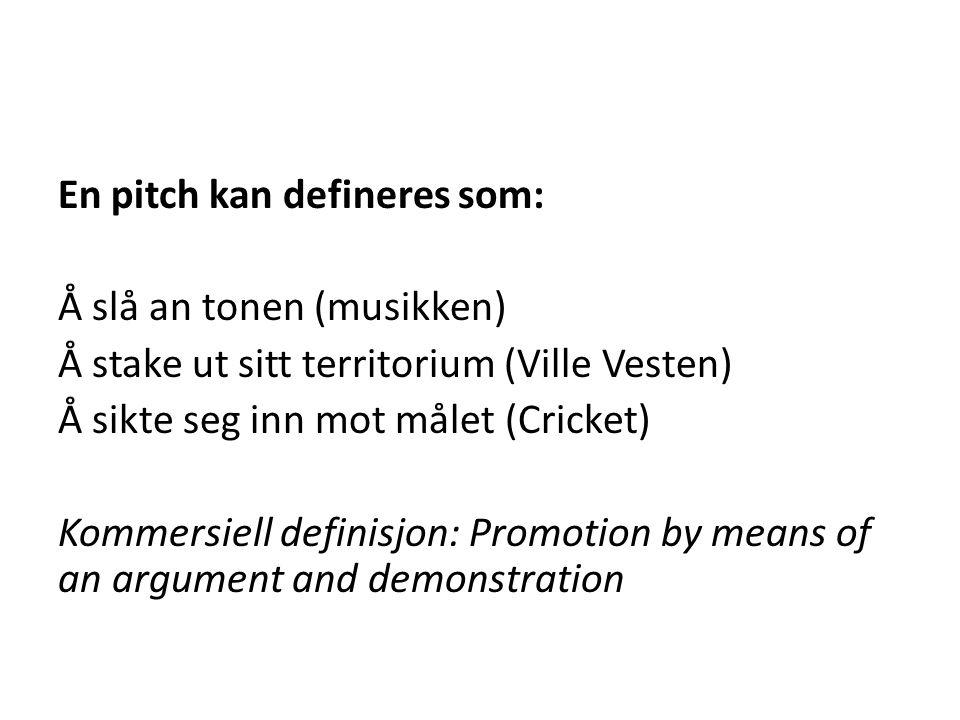 En pitch kan defineres som: Å slå an tonen (musikken) Å stake ut sitt territorium (Ville Vesten) Å sikte seg inn mot målet (Cricket) Kommersiell defin