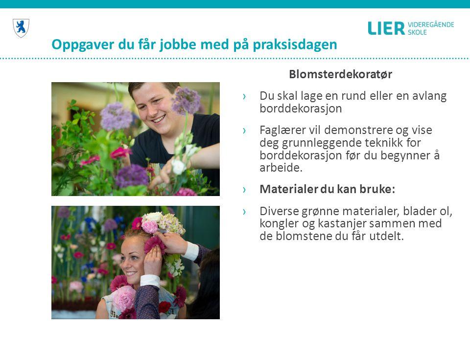 Oppgaver du får jobbe med på praksisdagen Blomsterdekoratør ›Du skal lage en rund eller en avlang borddekorasjon ›Faglærer vil demonstrere og vise deg
