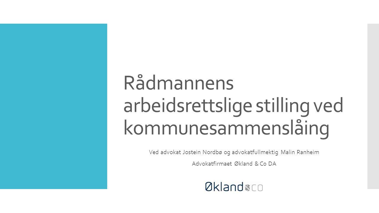 Rådmannens arbeidsrettslige stilling ved kommunesammenslåing Ved advokat Jostein Nordbø og advokatfullmektig Malin Ranheim Advokatfirmaet Økland & Co