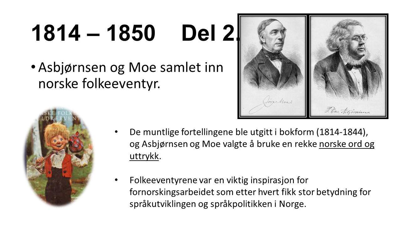 1814 – 1850 Del 2. Asbjørnsen og Moe samlet inn norske folkeeventyr. De muntlige fortellingene ble utgitt i bokform (1814-1844), og Asbjørnsen og Moe