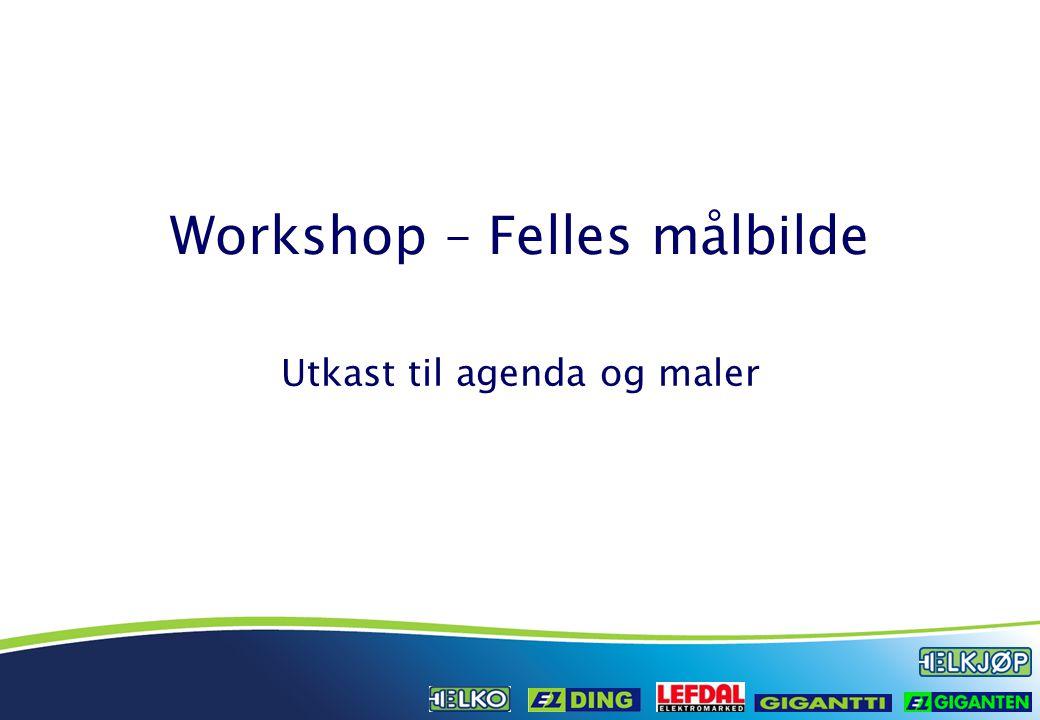 Workshop – Felles målbilde Utkast til agenda og maler