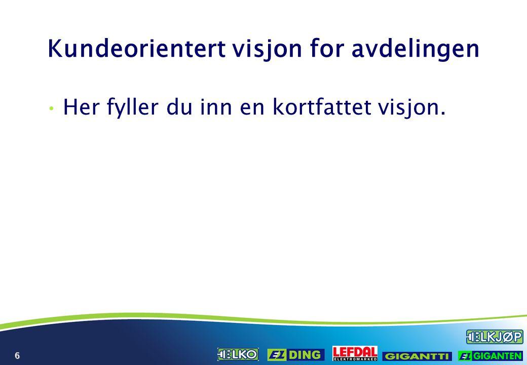 6 Kundeorientert visjon for avdelingen Her fyller du inn en kortfattet visjon.