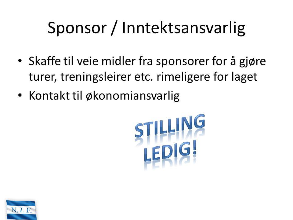 Sponsor / Inntektsansvarlig Skaffe til veie midler fra sponsorer for å gjøre turer, treningsleirer etc. rimeligere for laget Kontakt til økonomiansvar