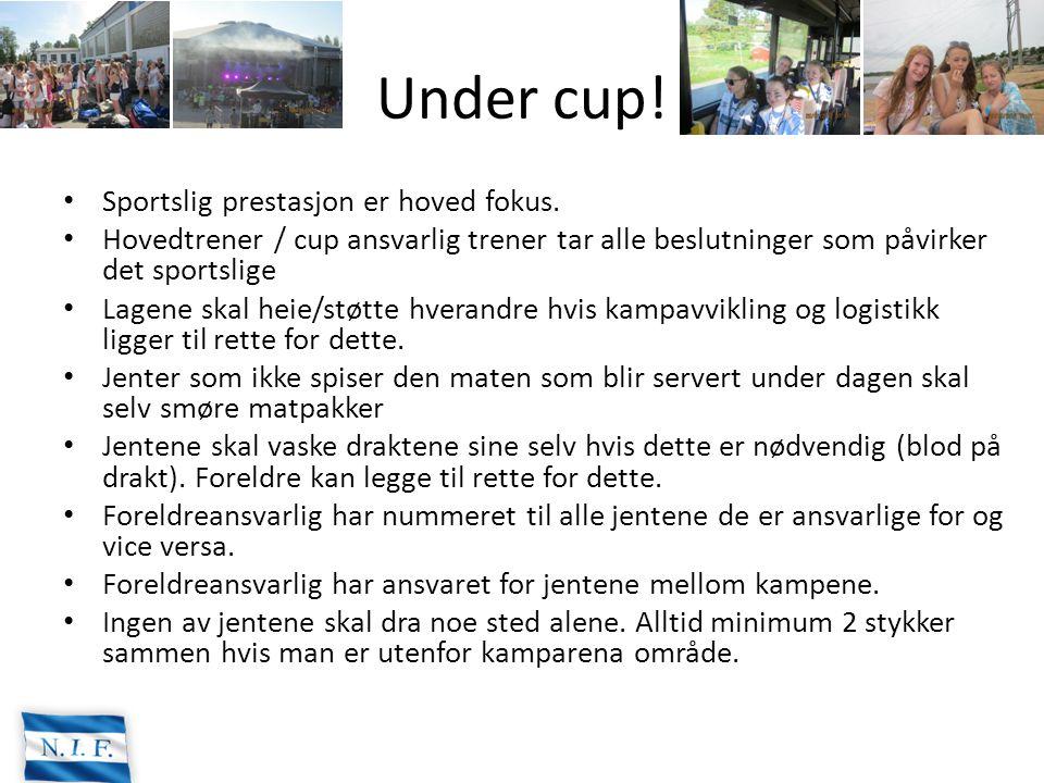 Under cup! Sportslig prestasjon er hoved fokus. Hovedtrener / cup ansvarlig trener tar alle beslutninger som påvirker det sportslige Lagene skal heie/