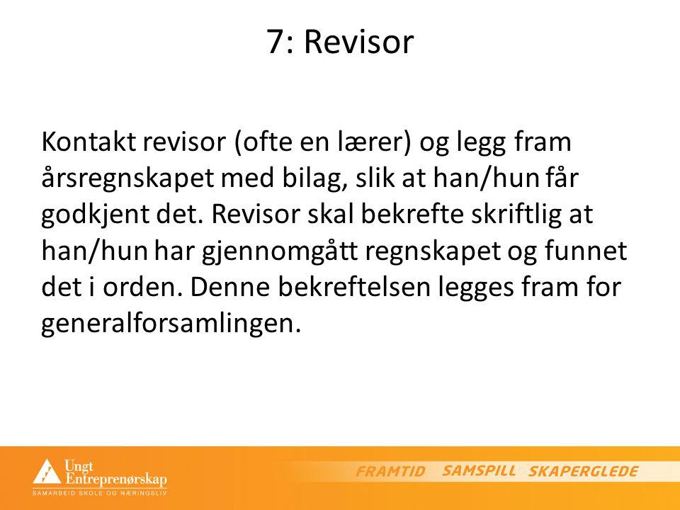 7: Revisor Kontakt revisor (ofte en lærer) og legg fram årsregnskapet med bilag, slik at han/hun får godkjent det.