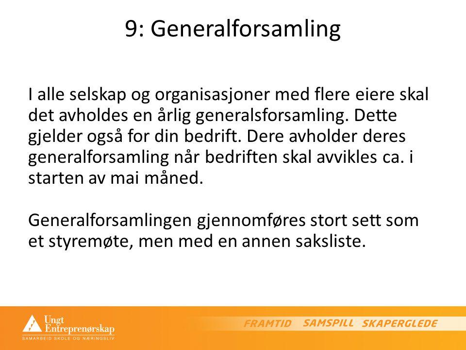 9: Generalforsamling I alle selskap og organisasjoner med flere eiere skal det avholdes en årlig generalsforsamling.