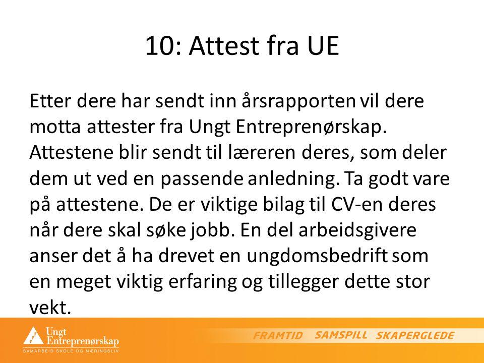 10: Attest fra UE Etter dere har sendt inn årsrapporten vil dere motta attester fra Ungt Entreprenørskap.