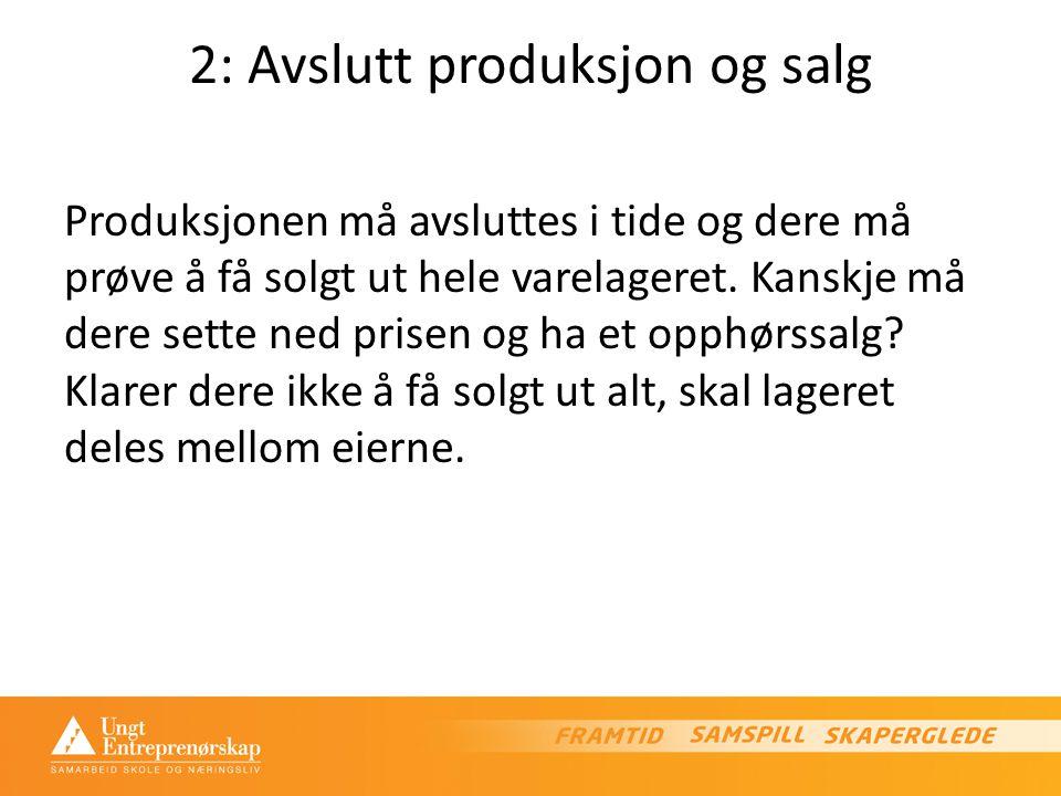 2: Avslutt produksjon og salg Produksjonen må avsluttes i tide og dere må prøve å få solgt ut hele varelageret.