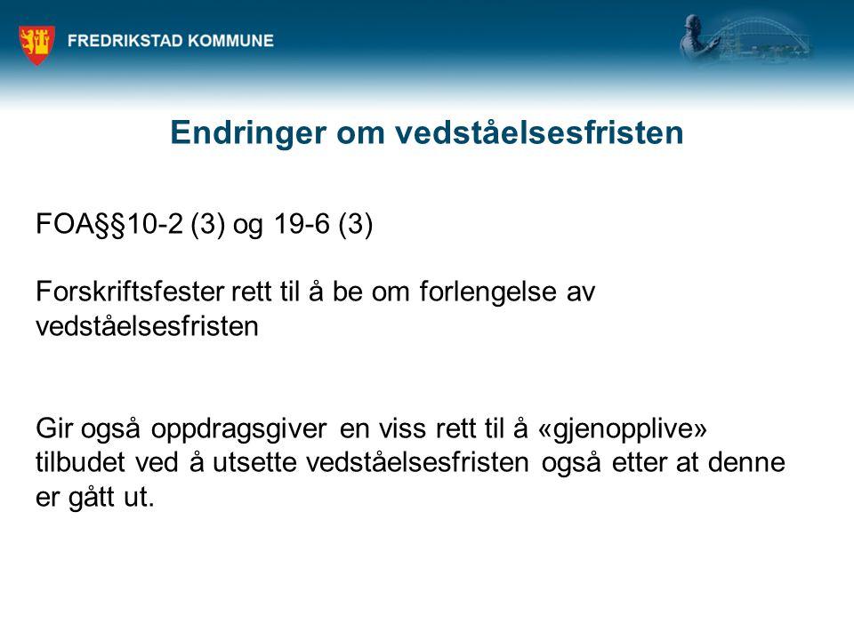 Endringer om vedståelsesfristen FOA§§10-2 (3) og 19-6 (3) Forskriftsfester rett til å be om forlengelse av vedståelsesfristen Gir også oppdragsgiver e