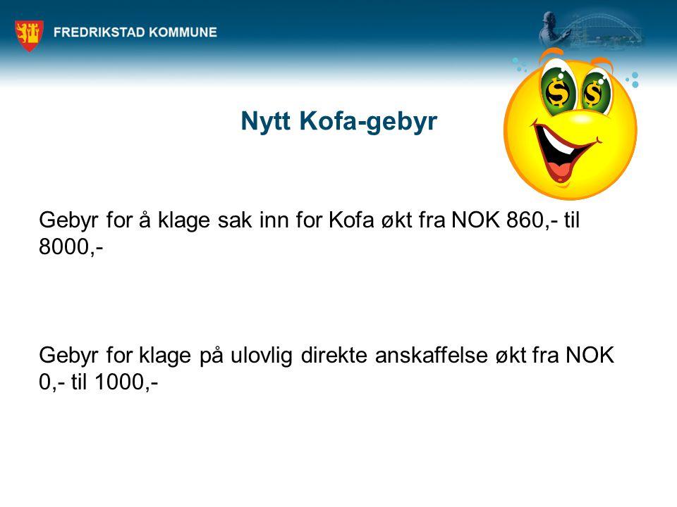 Nytt Kofa-gebyr Gebyr for å klage sak inn for Kofa økt fra NOK 860,- til 8000,- Gebyr for klage på ulovlig direkte anskaffelse økt fra NOK 0,- til 100
