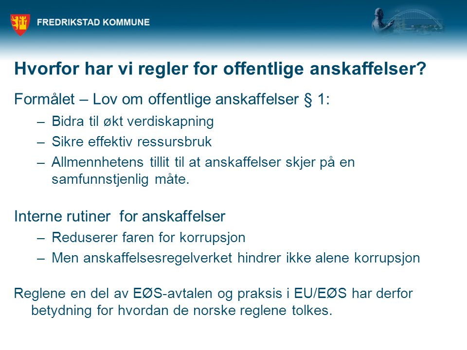 Grunnleggende prinsipper – LOA § 5 Ikke-diskriminerende Sørge for konkurranse, ikke begrense Likebehandling Forutberegnelighet Gjennomsiktighet Etterprøvbarhet God Forretningsskikk Proporsjonalitet/forholdsmessighet