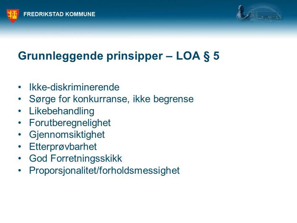 Grunnleggende prinsipper – LOA § 5 Ikke-diskriminerende Sørge for konkurranse, ikke begrense Likebehandling Forutberegnelighet Gjennomsiktighet Etterp