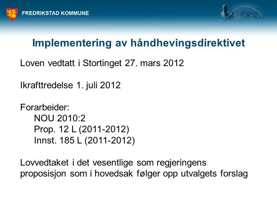 Implementering av håndhevingsdirektivet Loven vedtatt i Stortinget 27. mars 2012 Ikrafttredelse 1. juli 2012 Forarbeider: NOU 2010:2 Prop. 12 L (2011-