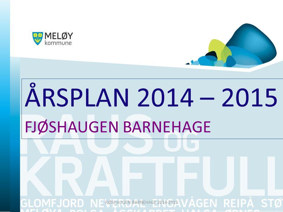 ÅRSPLAN 2014 – 2015 FJØSHAUGEN BARNEHAGE FJØSHAUGEN BARNEHAGE 2014-2015
